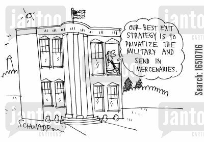 mercenary cartoon humor: 'Our best exit strategy is to privatize the military and send in mercenaries.'