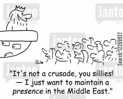 holy land cartoon humor: 'It's not a crusade, you sillies! -- I just want to maintain a PRESENCE in the Middle East.'