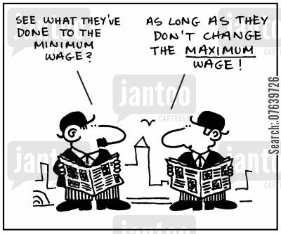 blue collar workers cartoon humor: 'See what they've done to the minimum wage?' - 'As long as they don't change the maximum wage.'