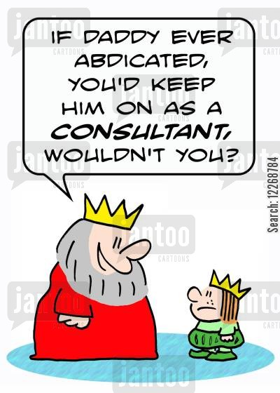 successors cartoon humor: 'If Daddy ever abdicated, you'd keep him on as a consultant, wouldn't you?'