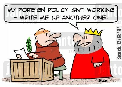 diplomats cartoon humor: 'My foreign policy isn't working -- write me up another one.'