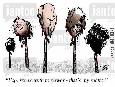 naive cartoon humor: 'Yep, speak truth to power - that's my motto.'