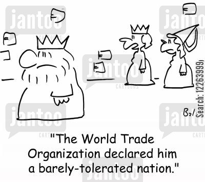 nations cartoon humor: 'The World Trade Organization declared him a barely-tolerated nation.'