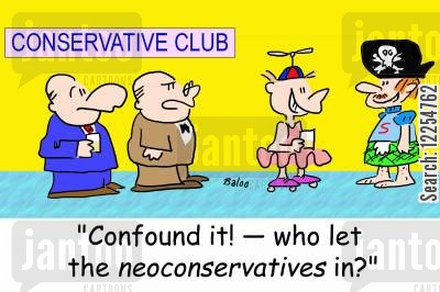 conservative club cartoon humor: 'Confound it! -- who let the neoconservatives in?'