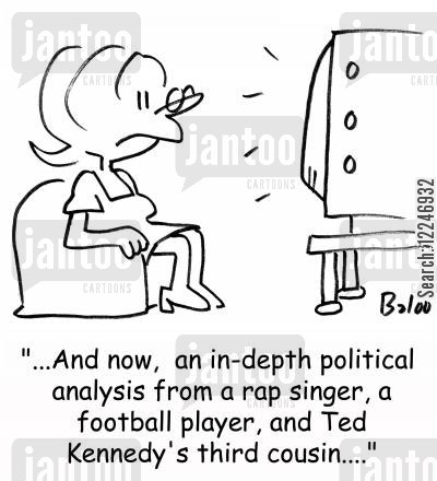 kennedy cartoon humor: '...And now, an in-depth political analysis from a rap singer, a football player, and Ted Kennedy's third cousin....'