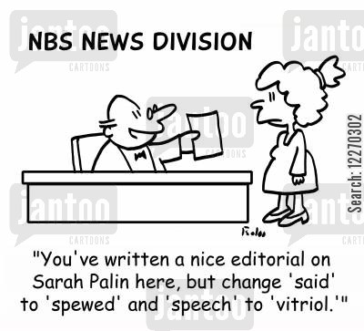 sarah palin cartoon humor: NBS NEWS DIVISION, 'You've written a nice editorial on Sarah Palin here, but change 'said' to 'spewed,' and 'speech' to 'vitriol.''