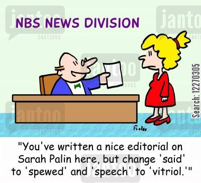 election 2012 cartoon humor: NBS NEWS DIVISION, 'You've written a nice editorial on Sarah Palin here, but change 'said' to 'spewed,' and 'speech' to 'vitriol.''