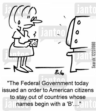 issued cartoon humor: 'The Federal Government today issued an order to American citizens to stay out of countries whose names begin with a 'B'....'