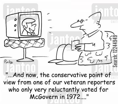 points of view cartoon humor: '...And now, the conservative point of view from one of our veteran reporters who only very reluctantly voted for McGovern in 1972....'