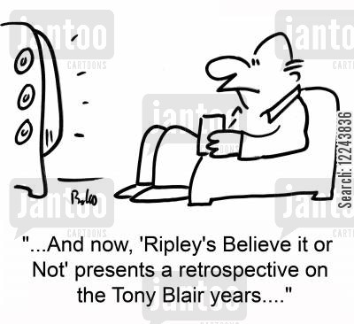 believe it or not cartoon humor: '...And now, 'Ripley's Believe it or Not' presents a restrospective on the Tony Blair years....'