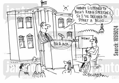 radio speeches cartoon humor: 'Nobody listened to Bush's radio speeches so I've decided to start a blog...'