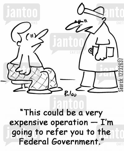 medical operation cartoon humor: 'This could be a very expensive operation — I'm going to refer you to the Federal Government.'