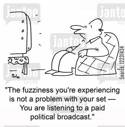 technical difficulties cartoon humor: The fuzziness you're experiencing is not a problem with your set — You are listening to a paid political broadcast.