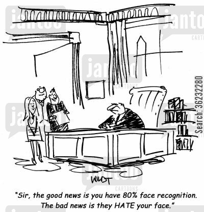 recognise cartoon humor: Sir, the good news is you have 80 face recognition. The bad news is they HATE your face.