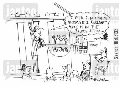 ballot cartoon humor: Political Candidate: 'I seek public office because I couldn't make it in the private sector...'