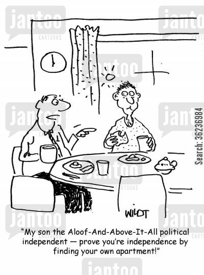 political affiliations cartoon humor: 'My son the Aloof-And-Above-It-All political independent - prove you're independence by finding your own apartment!'