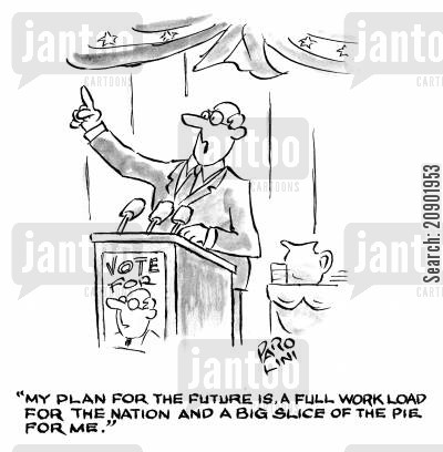 political lie cartoon humor: 'My plan for the future is, a full workload for the nation and a big slice of pie for me.'