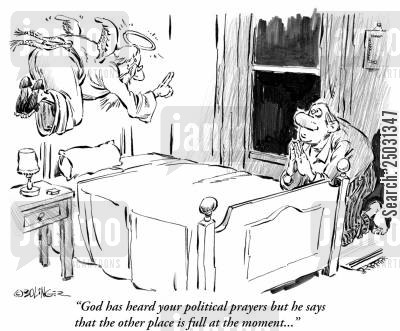 divine intervention cartoon humor: 'God has heard your political prayers but he says that the other place is full at the moment...'