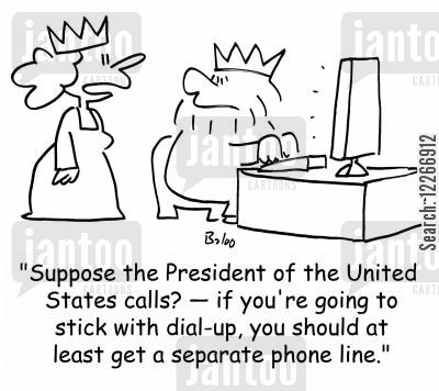 broadbands cartoon humor: 'Suppose the President of the United States calls? -- if you're going to stick with dial-up, you should at least get a separate phone line.'