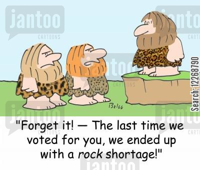 incumbent cartoon humor: 'Forget it! - The last time we voted for you, we ended up with a ROCK shortage!'