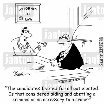 accessory cartoon humor: 'The candidates I voted for all got elected. Is that considered aiding and abetting a criminal or an accessory to a crime?'