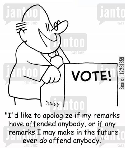 remarks cartoon humor: 'I'd like to apologize if my remarks have offended anybody, or if any remarks I may make in the future ever DO offend anybody.'