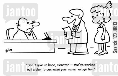 aide cartoon humor: 'Don't give up hope, Senator- We've worked out a plan to decrease your name recognition.'