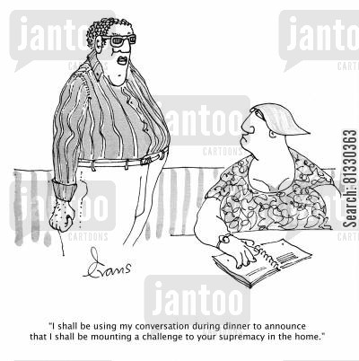 challenges cartoon humor: 'I shall be using my conversation during dinner to announce that I shall be mounting a challenge to your supremacy in the home.'