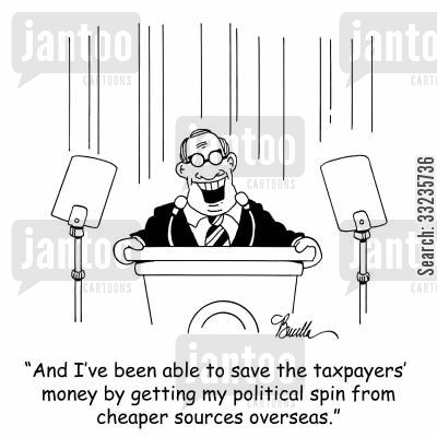 overseas cartoon humor: 'And I've been able to save the taxpayers' money by getting my political spin from cheaper sources overseas.'