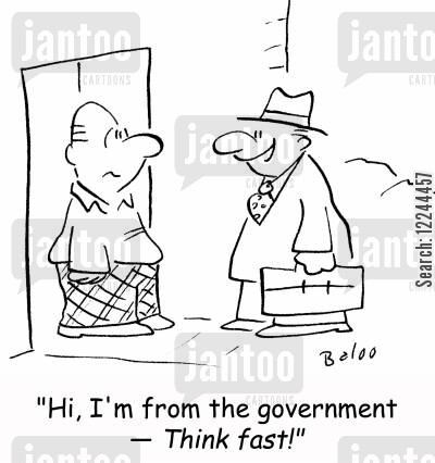 think fast cartoon humor: 'Hi, I'm from the government -- Think fast!'