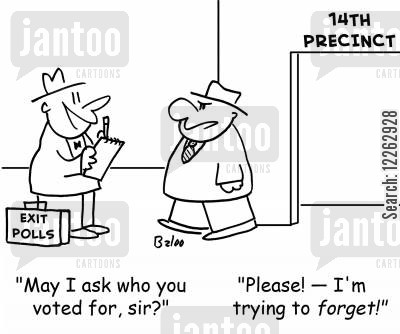 exit poll cartoon humor: EXIT POLLS, 14TH PRECINCT, 'May I ask who you voted for, sir?', 'Please! -- I'm trying to forget!'