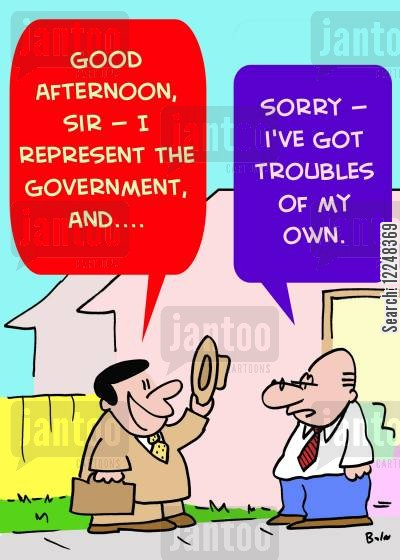 government representative cartoon humor: 'Good afternoon, sir -- I represent the Government, and....', 'Sorry -- I've got troubles of my own.'