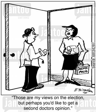 doctor referral cartoon humor: 'Those are my views on the election, but perhaps you'd like to get a second doctors opinion.'
