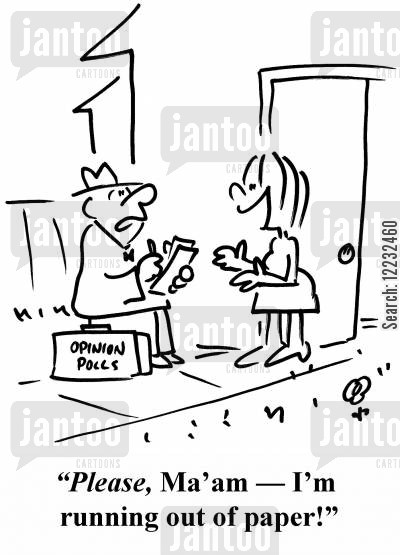poll cartoon humor: 'Please, Ma'am — I'm running out of paper!'