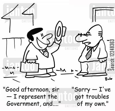 government representative cartoon humor: 'Good afternoon, sir -- � I represent the Government, and....', 'Sorry -- I've got troubles of my own.'