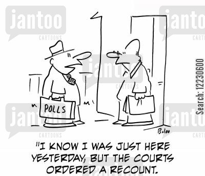 recount cartoon humor: 'I know I was just here yesterday, but the courts ordered a recount.'