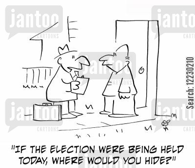 held cartoon humor: 'If the election were being held today, where would you hide?'