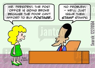 food stamps cartoon humor: 'Mr. President, the Post Office is going broke because the poor can't afford to buy postage.'-'No problem - we'll just issue them STAMP stamps!
