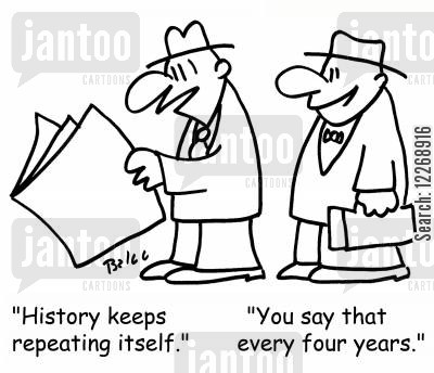 historiography cartoon humor: 'History keeps repeating itself.', 'You say that every four years.'