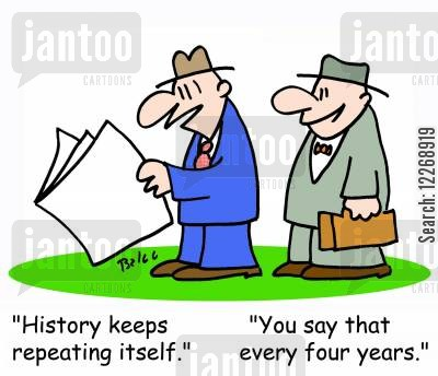 historiography cartoon humor: 'History keeps repeating itself.' - 'You say that every four years.'