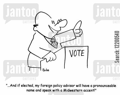 presidents cartoon humor: '...And if elected, my foreign policy advisor will have a pronounceable name and speak with a Midwestern accent!'
