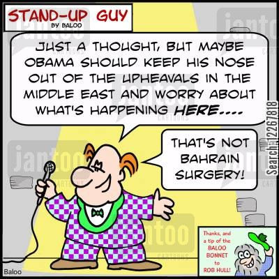 brain surgery cartoon humor: 'Just a thought, but maybe Obama should keep his nose out of the upheavals in teh Middle East and worry about what's happening HERE... That's not Bahrain surgery!'