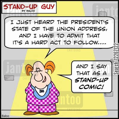 satires cartoon humor: 'I just heard the President's State of the Union Address, and I have to admit that it's a hard act to follow... and I say that as a stand-up comic!'