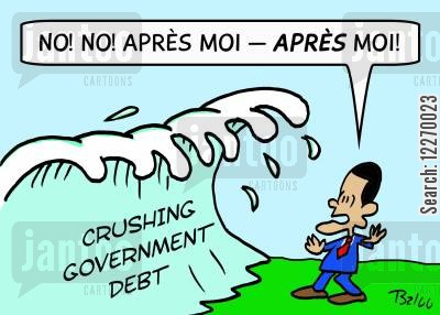 deluge cartoon humor: CRUSHING GOVERNMENT DEBT, 'No, no, apres moi APRES moi!'
