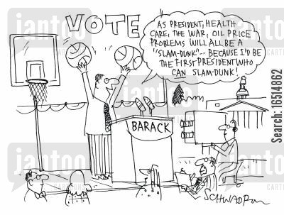 playing basketball cartoon humor: 'As president, health care, the war, oil price problems will all be a 'slam dunk' because I'd be the first president who can slam dunk!'