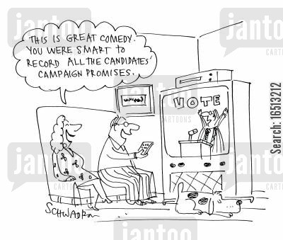 deceptive cartoon humor: 'This is great comedy. You were smart to record all the candidates' campaign promises.'