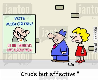 political campaign cartoon humor: VOTE MCBLORTNIK! OR THE TERRORISTS HAVE ALREADY WON!, 'Crude but effective.'