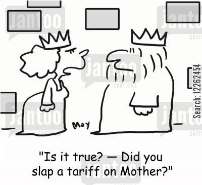 tariff cartoon humor: 'Is it true? -- Did you slap a tariff on mother?'