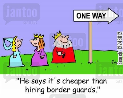 one way cartoon humor: 'He says it's cheaper than hiring border guards.'