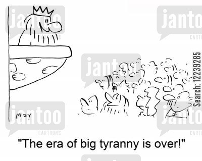 big tyranny cartoon humor: 'The era of big tyranny is over!'